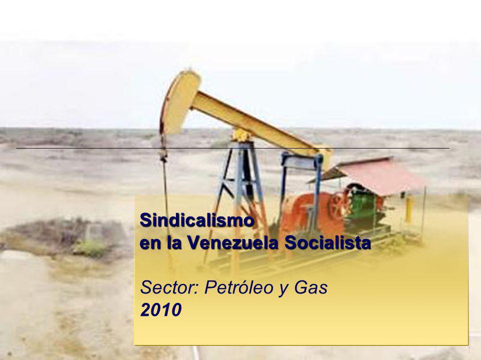 Sindicalismo en la Venezuela Socialista Sector: Petróleo y Gas 2010