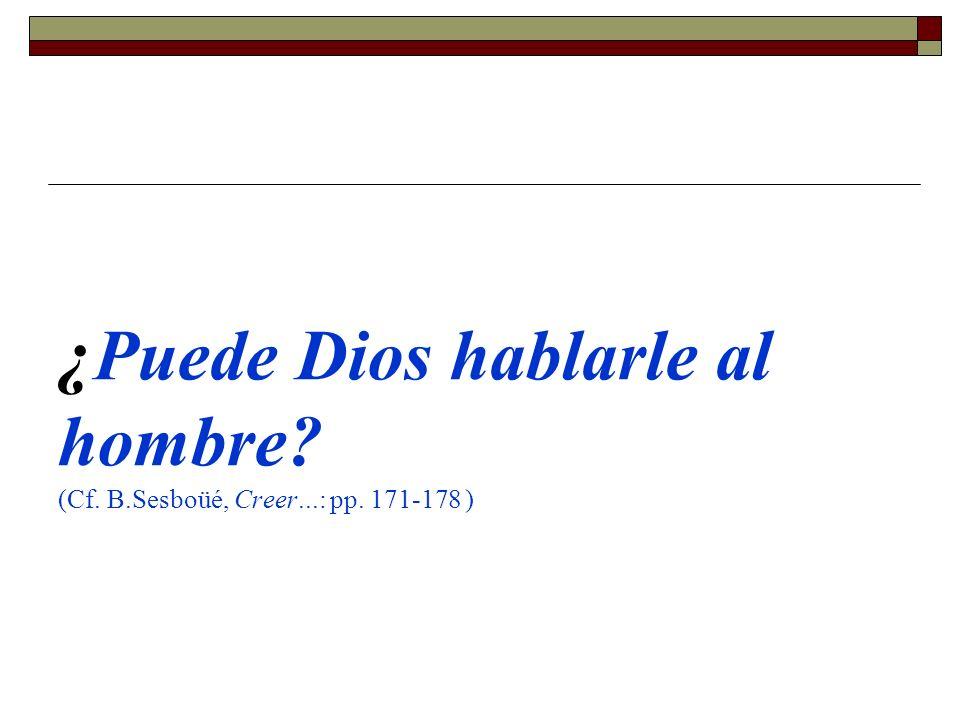 ¿Puede Dios hablarle al hombre (Cf. B.Sesboüé, Creer...: pp. 171-178 )