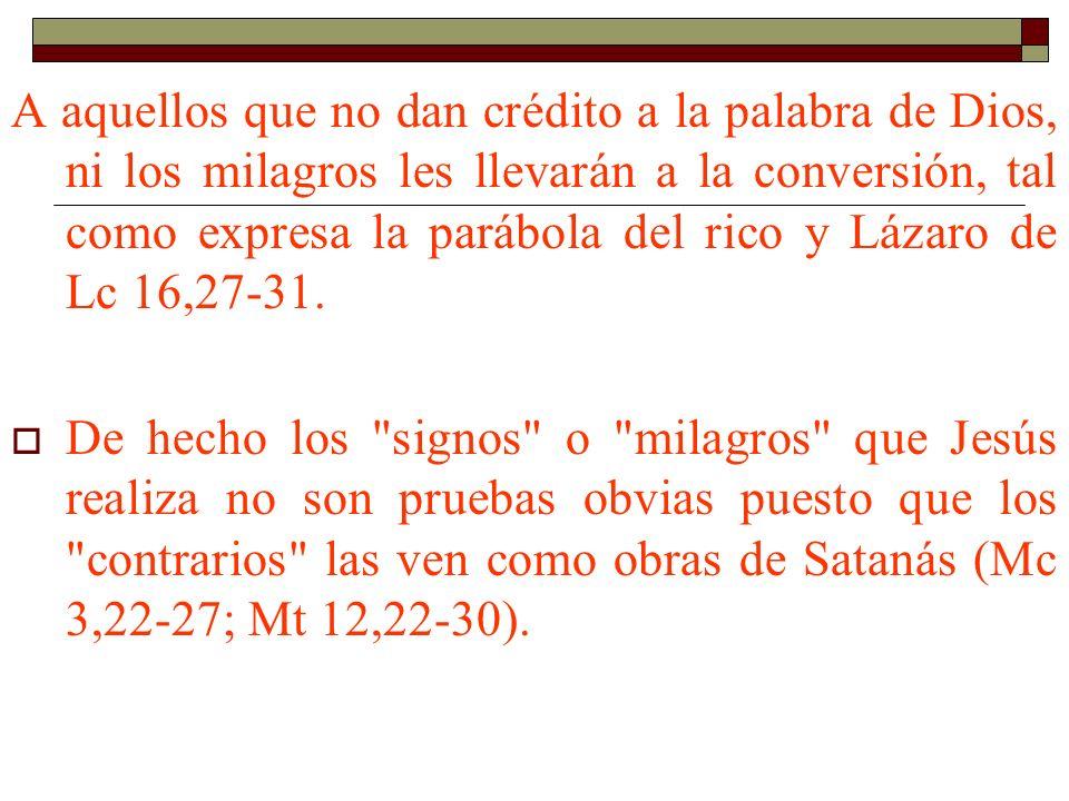 A aquellos que no dan crédito a la palabra de Dios, ni los milagros les llevarán a la conversión, tal como expresa la parábola del rico y Lázaro de Lc 16,27-31.