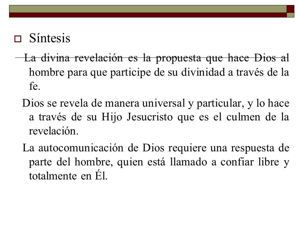 Síntesis La divina revelación es la propuesta que hace Dios al hombre para que participe de su divinidad a través de la fe.
