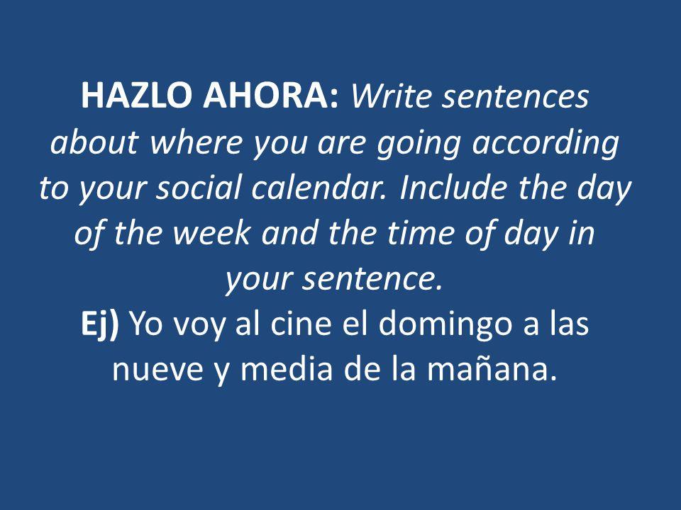 HAZLO AHORA: Write sentences about where you are going according to your social calendar.