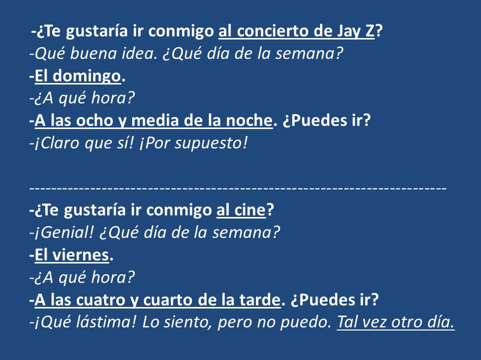 -¿Te gustaría ir conmigo al concierto de Jay Z. -Qué buena idea