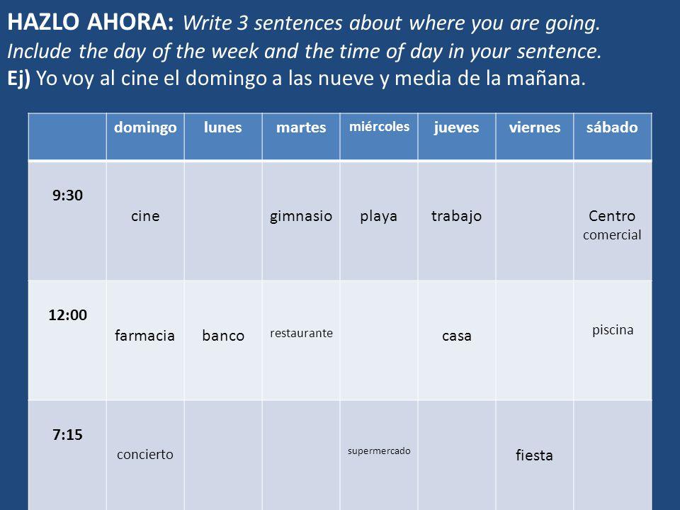 HAZLO AHORA: Write 3 sentences about where you are going