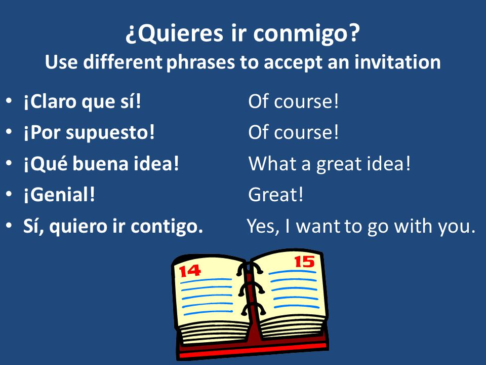 ¿Quieres ir conmigo Use different phrases to accept an invitation
