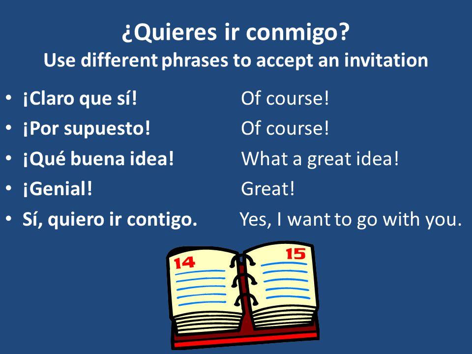 ¿Quieres ir conmigo Use different phrases to accept an invitation