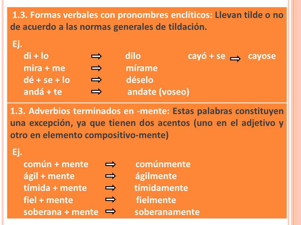 1.3. Formas verbales con pronombres enclíticos: Llevan tilde o no de acuerdo a las normas generales de tildación.