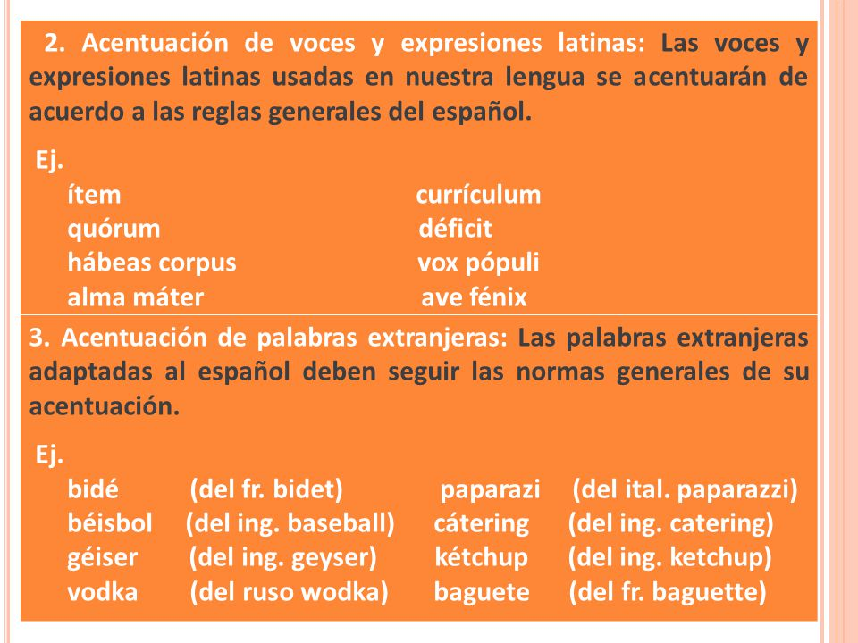 2. Acentuación de voces y expresiones latinas: Las voces y expresiones latinas usadas en nuestra lengua se acentuarán de acuerdo a las reglas generales del español.