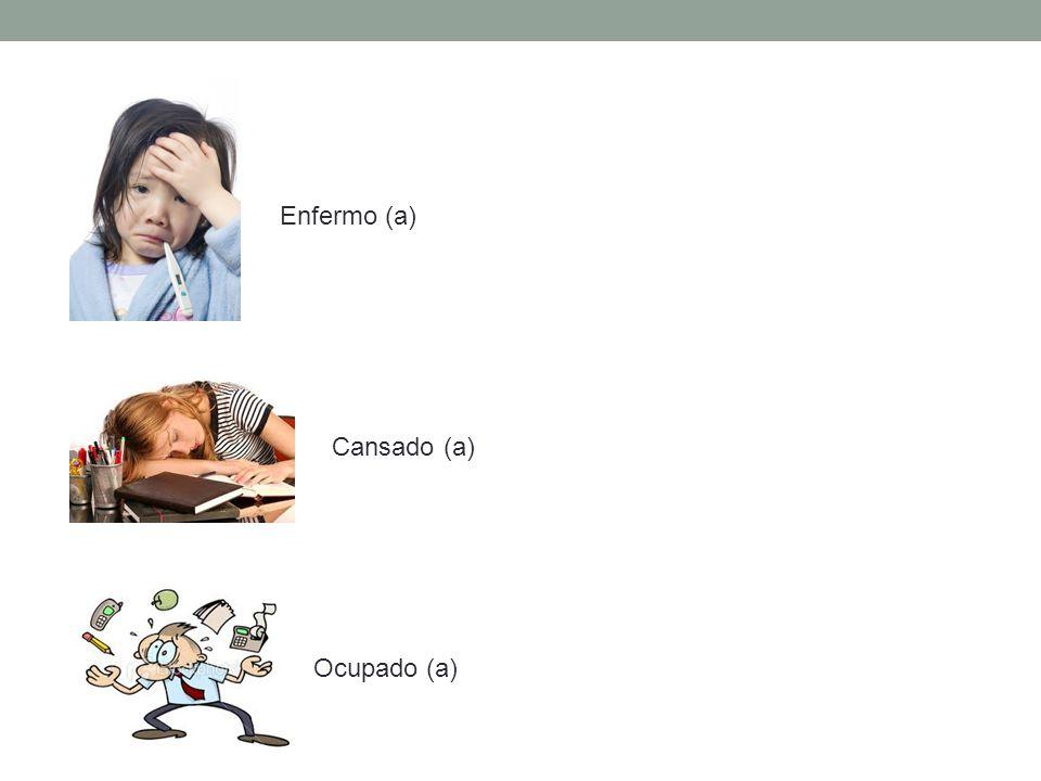 Enfermo (a) Cansado (a) Ocupado (a)