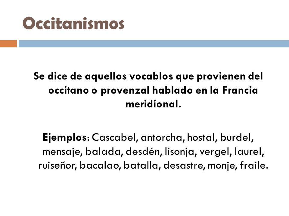 Occitanismos Se dice de aquellos vocablos que provienen del occitano o provenzal hablado en la Francia meridional.