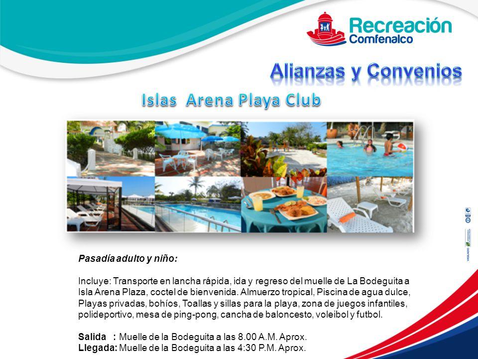 Alianzas y Convenios Islas Arena Playa Club Pasadía adulto y niño:
