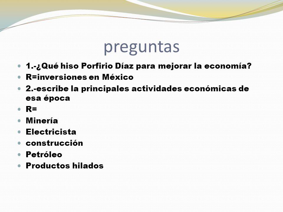 preguntas 1.-¿Qué hiso Porfirio Díaz para mejorar la economía