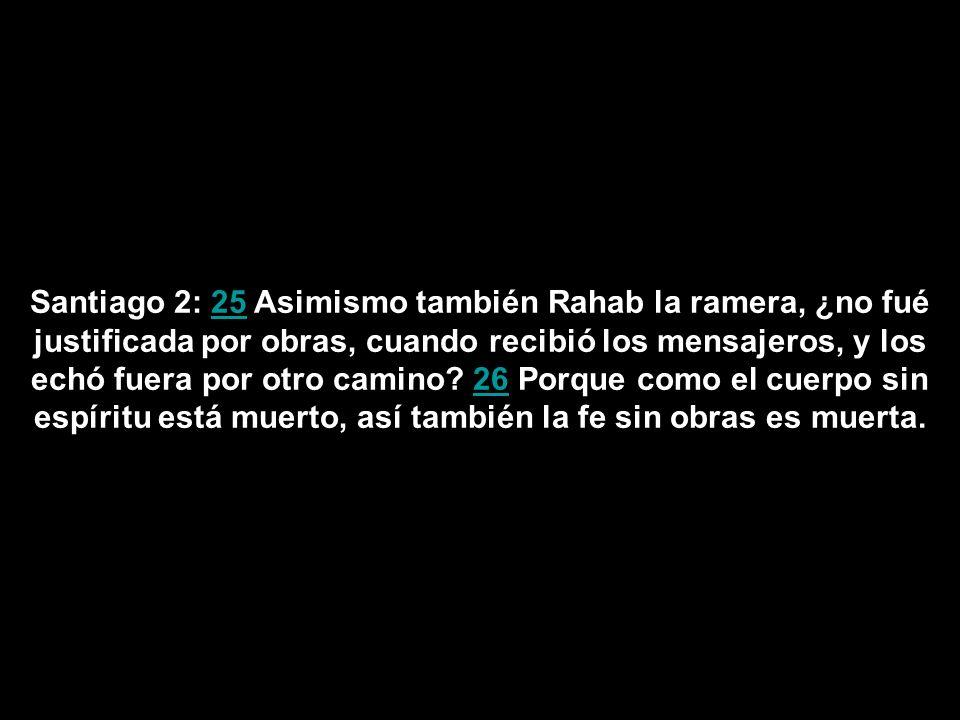 Santiago 2: 25 Asimismo también Rahab la ramera, ¿no fué justificada por obras, cuando recibió los mensajeros, y los echó fuera por otro camino.