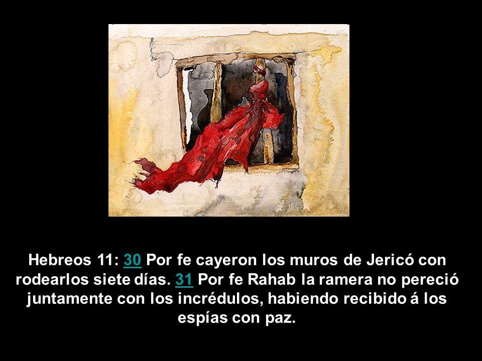 Hebreos 11: 30 Por fe cayeron los muros de Jericó con rodearlos siete días.