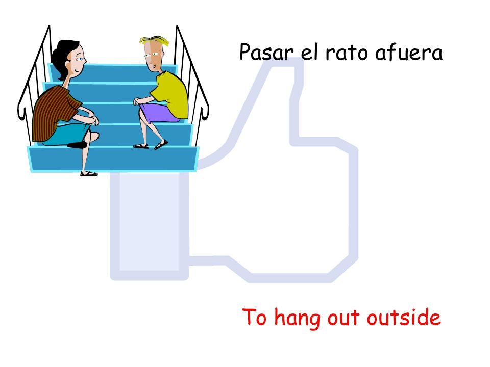 Pasar el rato afuera To hang out outside