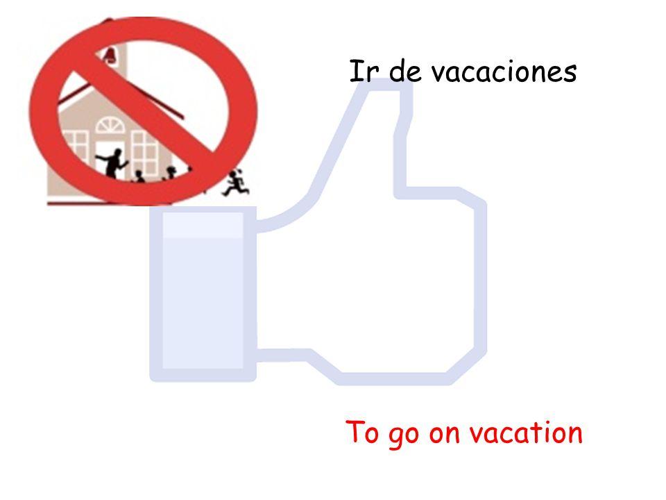 Ir de vacaciones To go on vacation