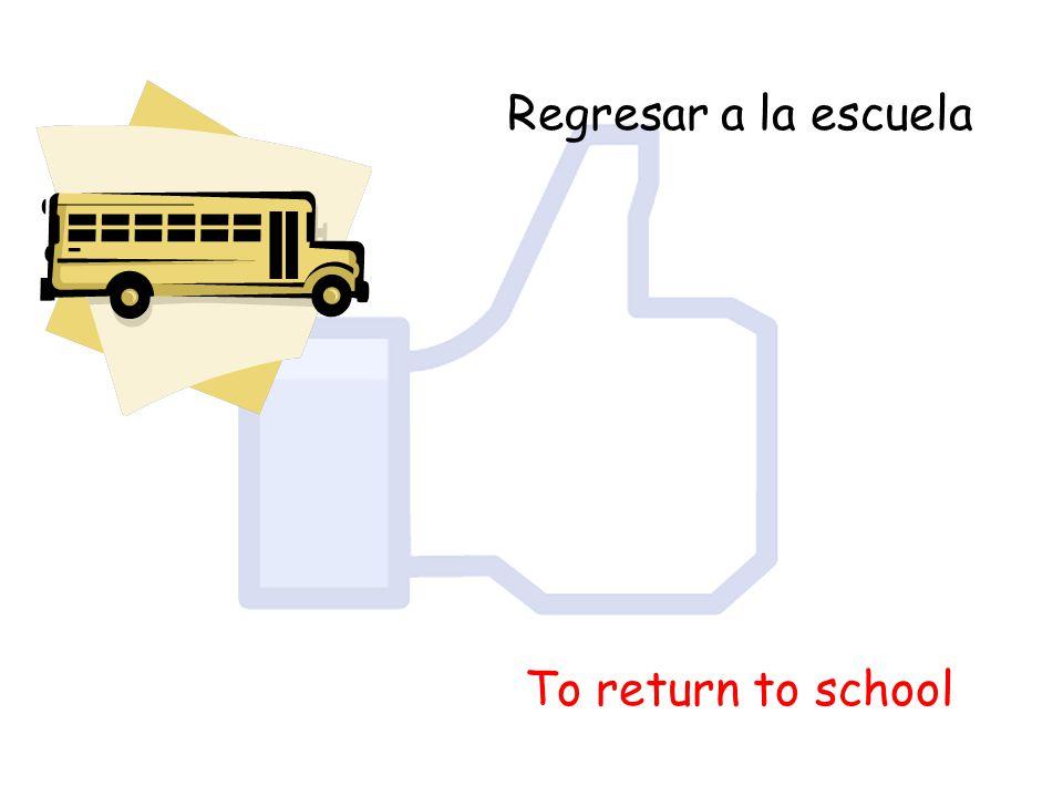 Regresar a la escuela To return to school