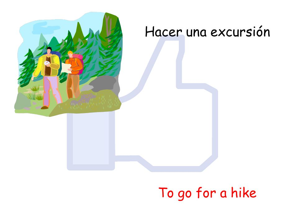 Hacer una excursión To go for a hike