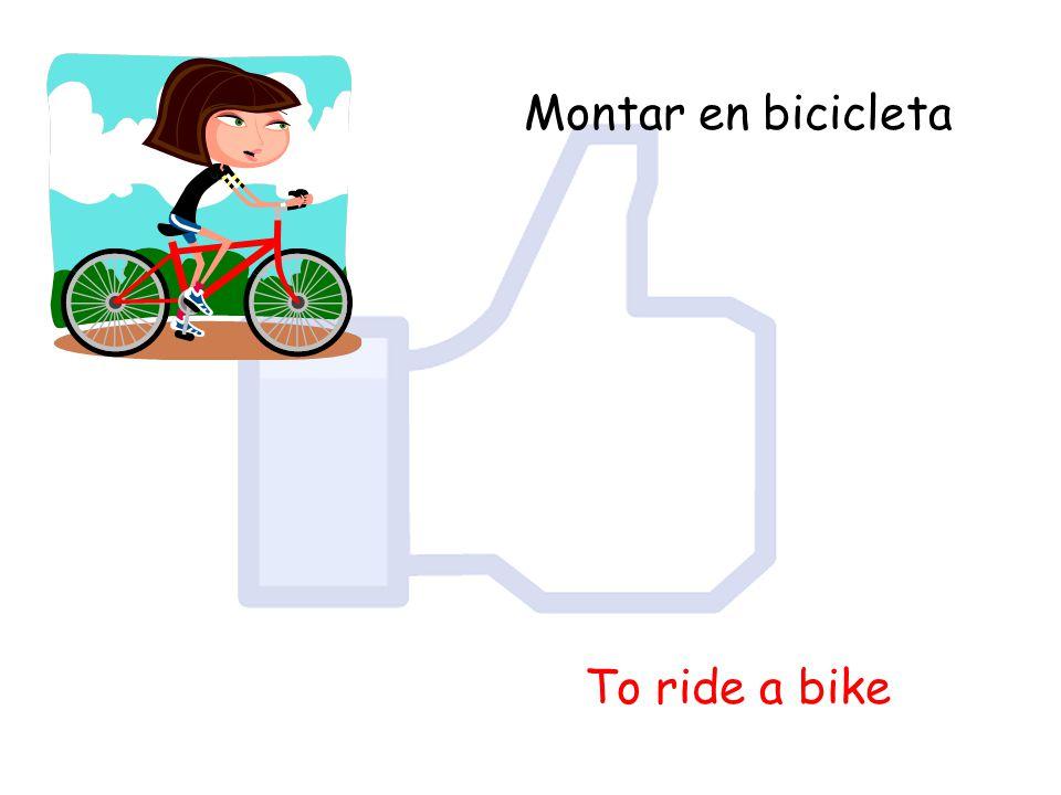 Montar en bicicleta To ride a bike