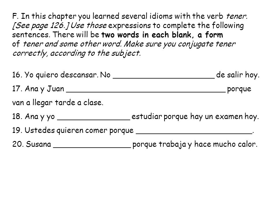 F. In this chapter you learned several idioms with the verb tener