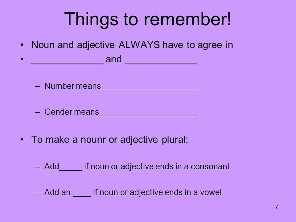 Things to remember! Noun and adjective ALWAYS have to agree in