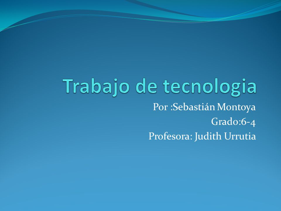 Por :Sebastián Montoya Grado:6-4 Profesora: Judith Urrutia