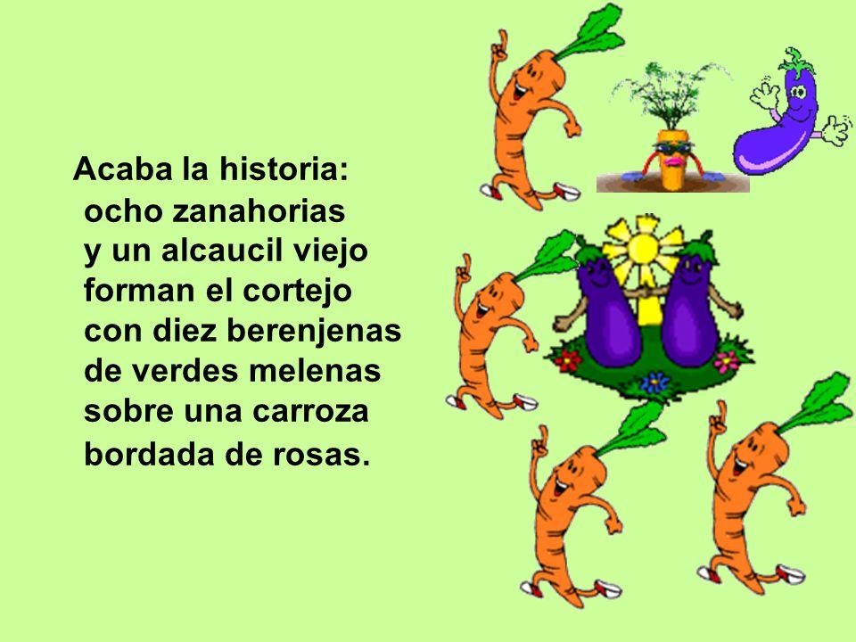 Acaba la historia: ocho zanahorias y un alcaucil viejo forman el cortejo con diez berenjenas de verdes melenas sobre una carroza bordada de rosas.