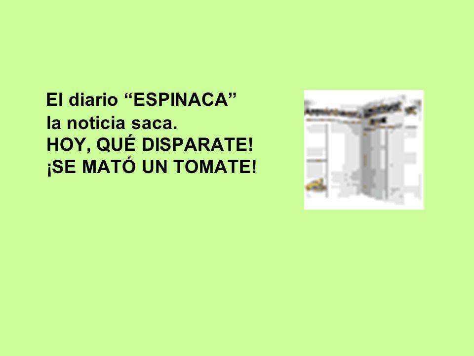 El diario ESPINACA la noticia saca. HOY, QUÉ DISPARATE