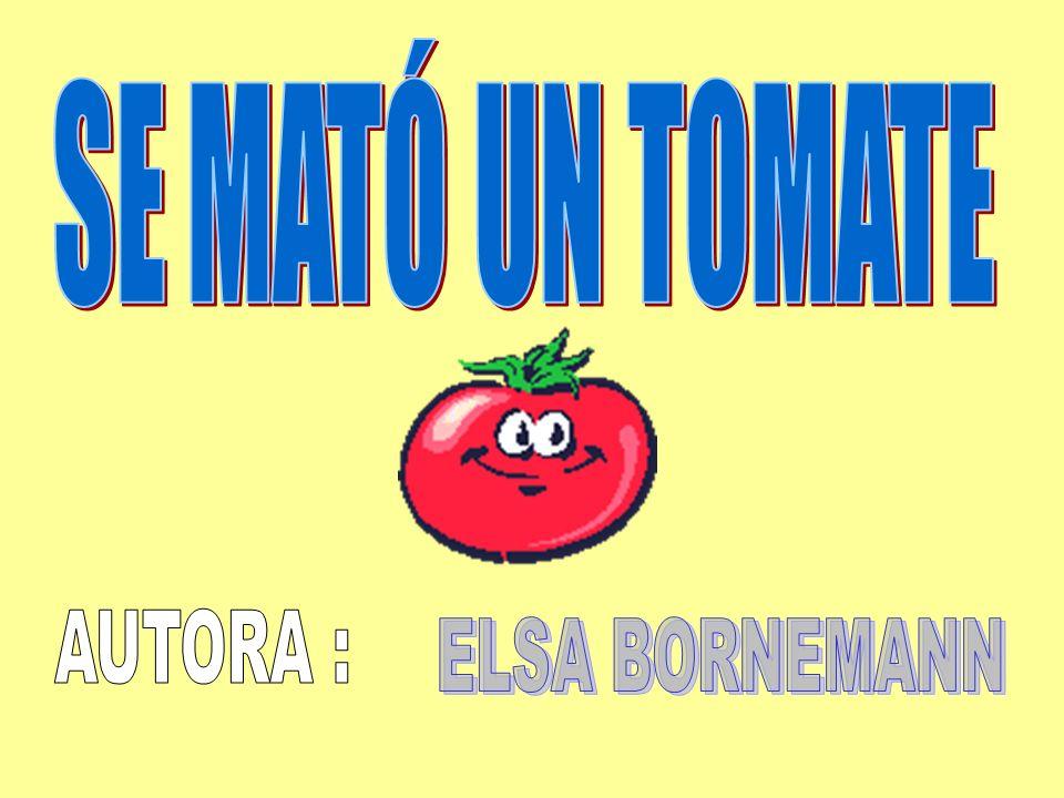 SE MATÓ UN TOMATE AUTORA : ELSA BORNEMANN