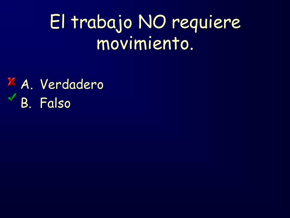 El trabajo NO requiere movimiento.