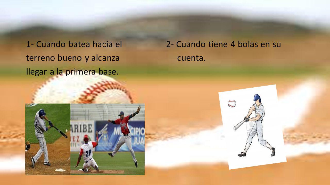 1- Cuando batea hacía el 2- Cuando tiene 4 bolas en su terreno bueno y alcanza cuenta.