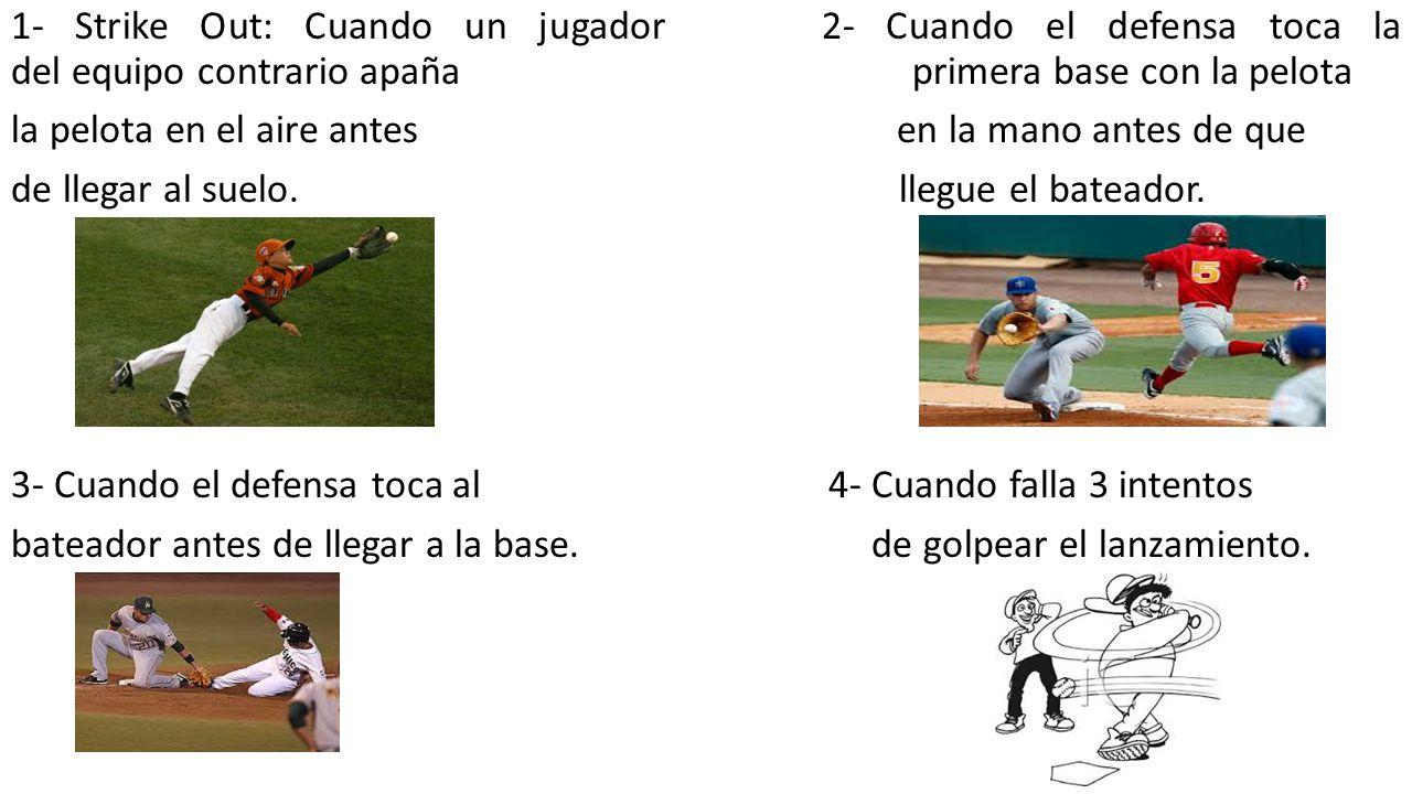 1- Strike Out: Cuando un jugador 2- Cuando el defensa toca la del equipo contrario apaña primera base con la pelota la pelota en el aire antes en la mano antes de que de llegar al suelo.