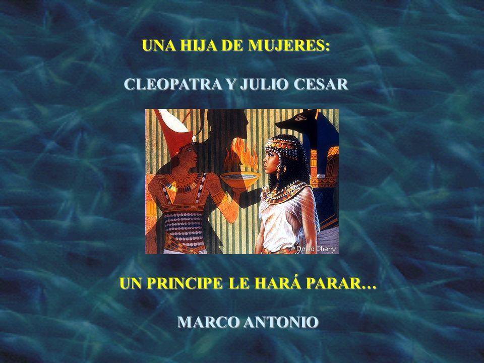 CLEOPATRA Y JULIO CESAR UN PRINCIPE LE HARÁ PARAR…