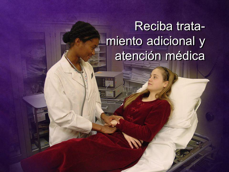 Reciba trata-miento adicional y atención médica