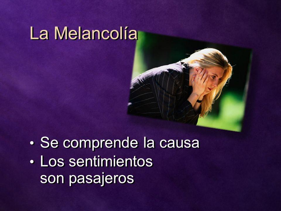La Melancolía Se comprende la causa Los sentimientos son pasajeros