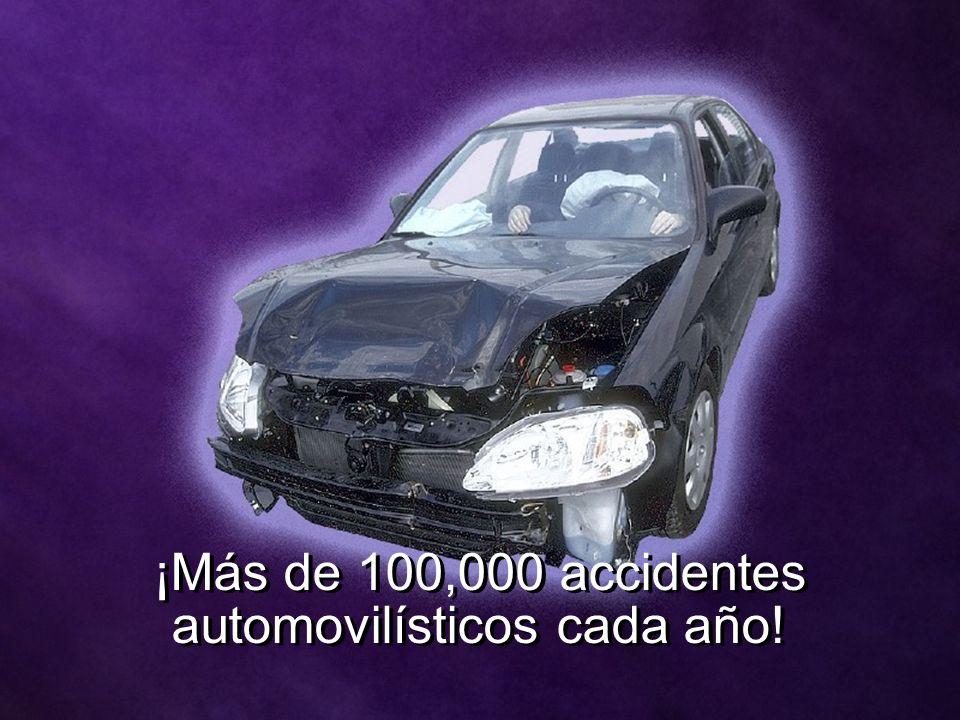 ¡Más de 100,000 accidentes automovilísticos cada año!