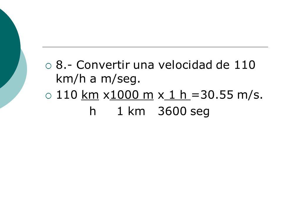 8.- Convertir una velocidad de 110 km/h a m/seg.
