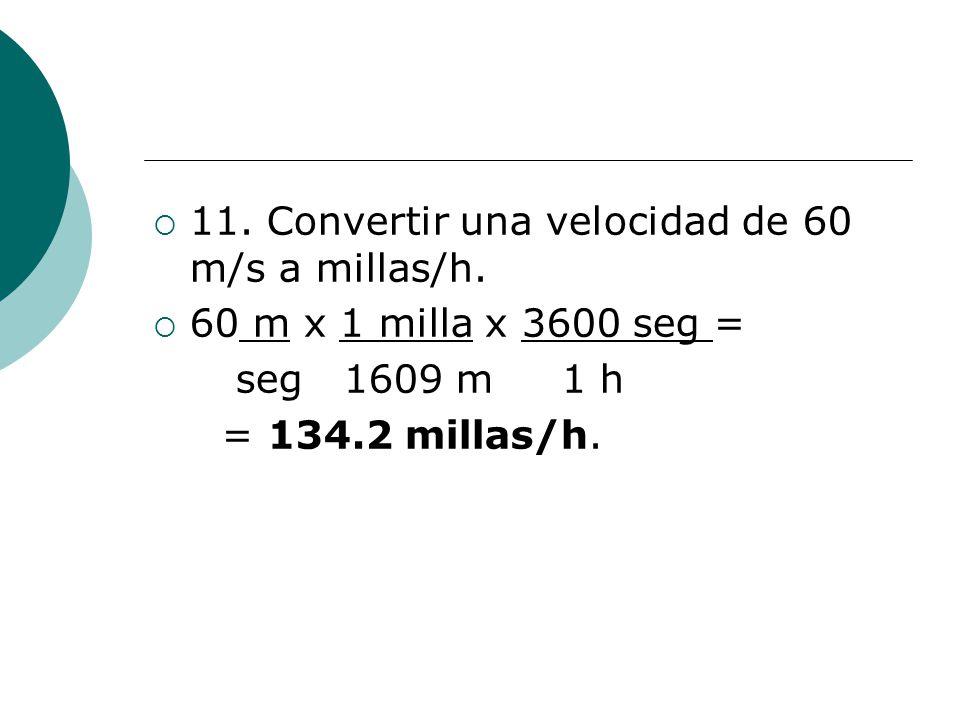 11. Convertir una velocidad de 60 m/s a millas/h.