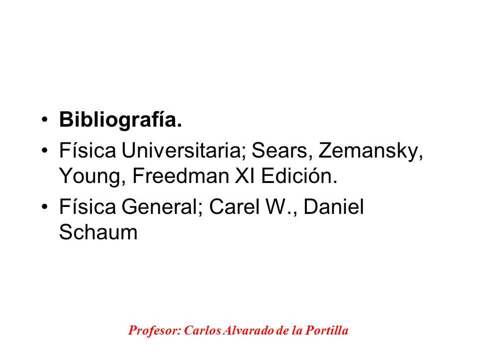 Física Universitaria; Sears, Zemansky, Young, Freedman XI Edición.