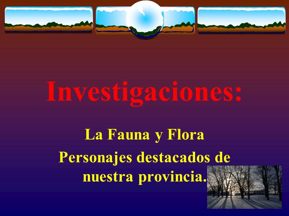 La Fauna y Flora Personajes destacados de nuestra provincia.