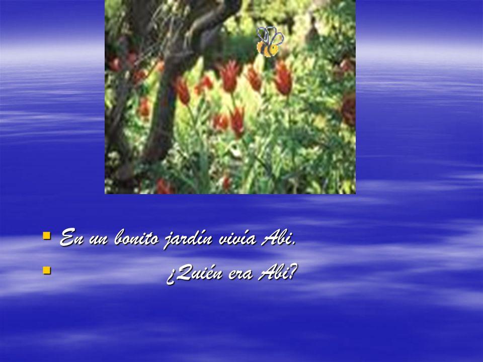 En un bonito jardín vivía Abi.
