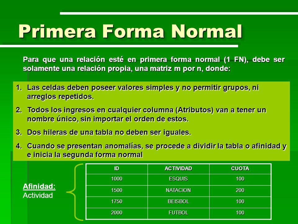 Primera Forma Normal Para que una relación esté en primera forma normal (1 FN), debe ser solamente una relación propia, una matriz m por n, donde:
