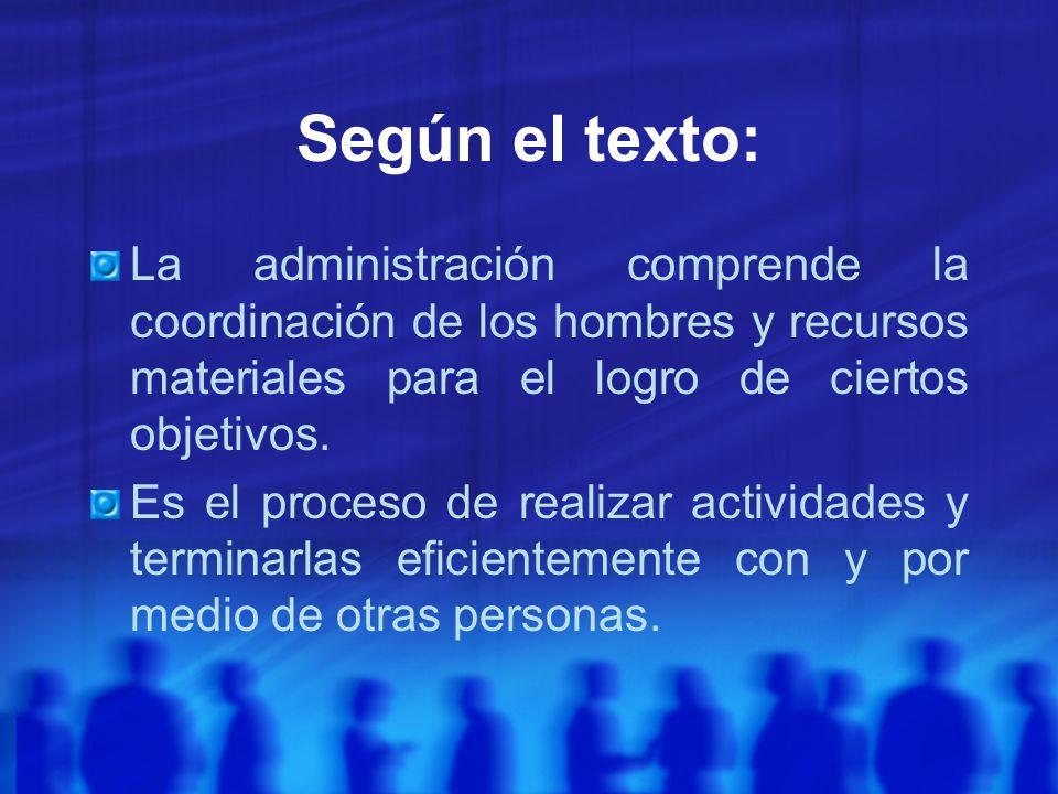Según el texto: La administración comprende la coordinación de los hombres y recursos materiales para el logro de ciertos objetivos.