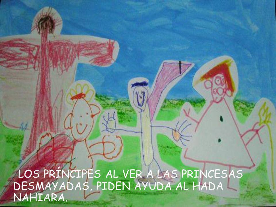 LOS PRÍNCIPES AL VER A LAS PRINCESAS DESMAYADAS, PIDEN AYUDA AL HADA NAHIARA.