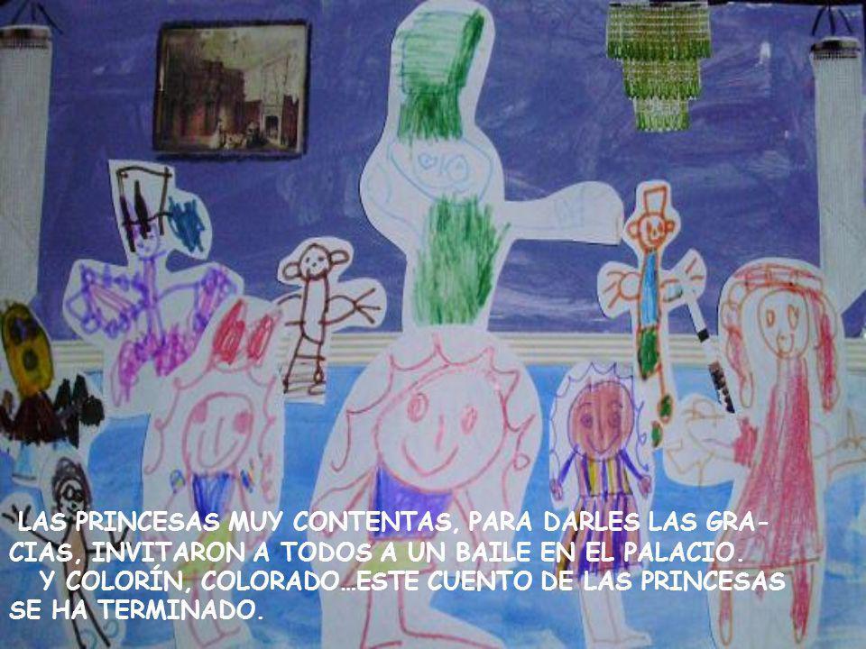 LAS PRINCESAS MUY CONTENTAS, PARA DARLES LAS GRA-
