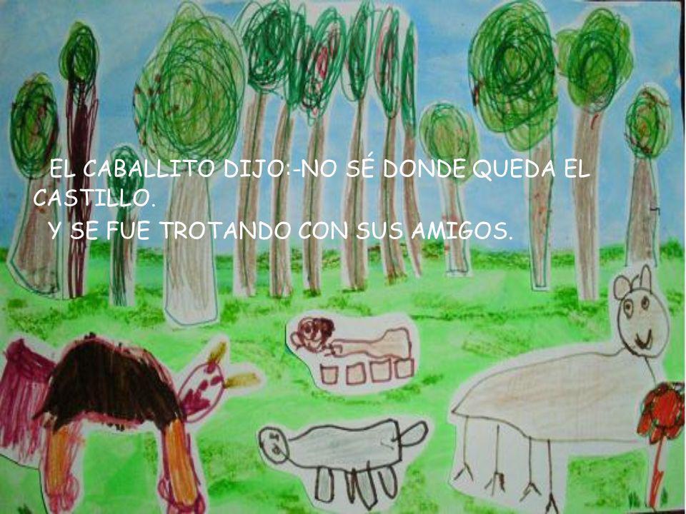 EL CABALLITO DIJO:-NO SÉ DONDE QUEDA EL CASTILLO.