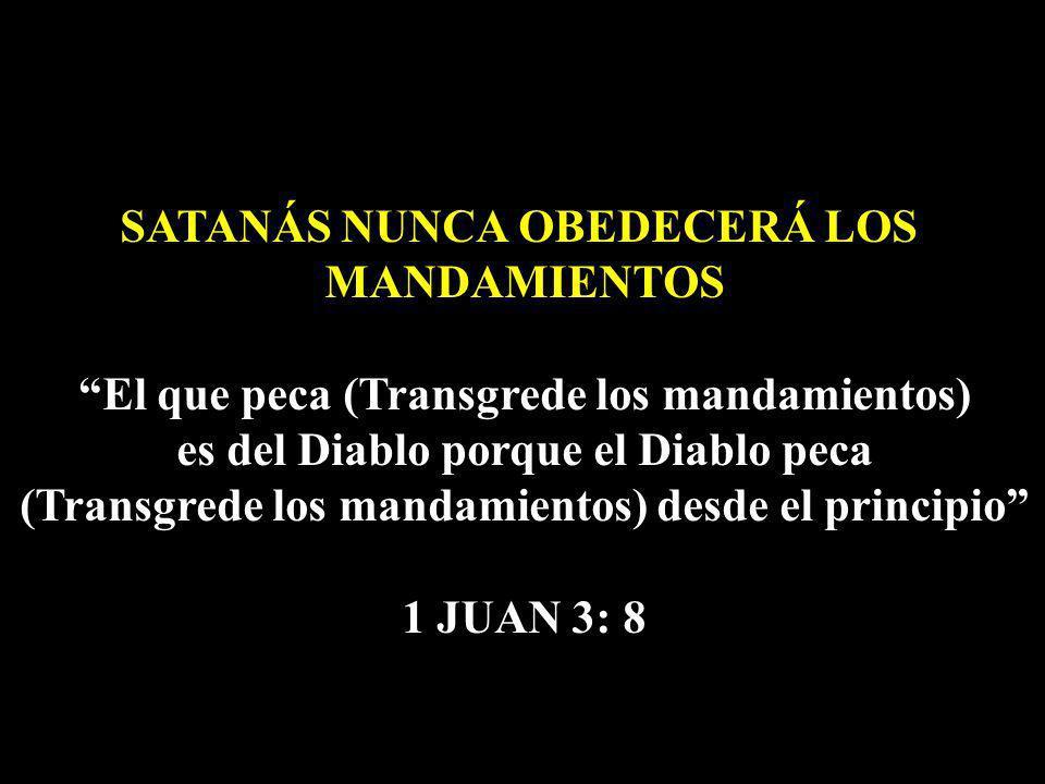 SATANÁS NUNCA OBEDECERÁ LOS MANDAMIENTOS