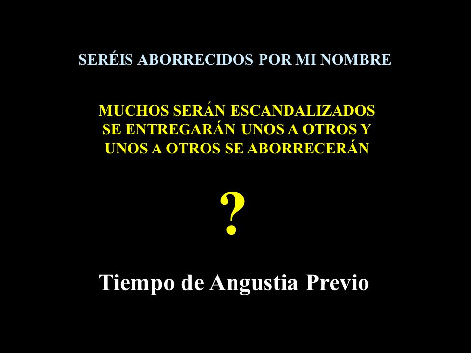 Tiempo de Angustia Previo SERÉIS ABORRECIDOS POR MI NOMBRE