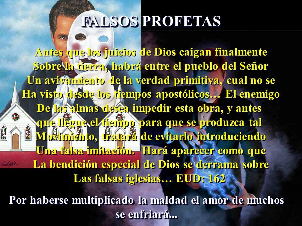 FALSOS PROFETAS Antes que los juicios de Dios caigan finalmente