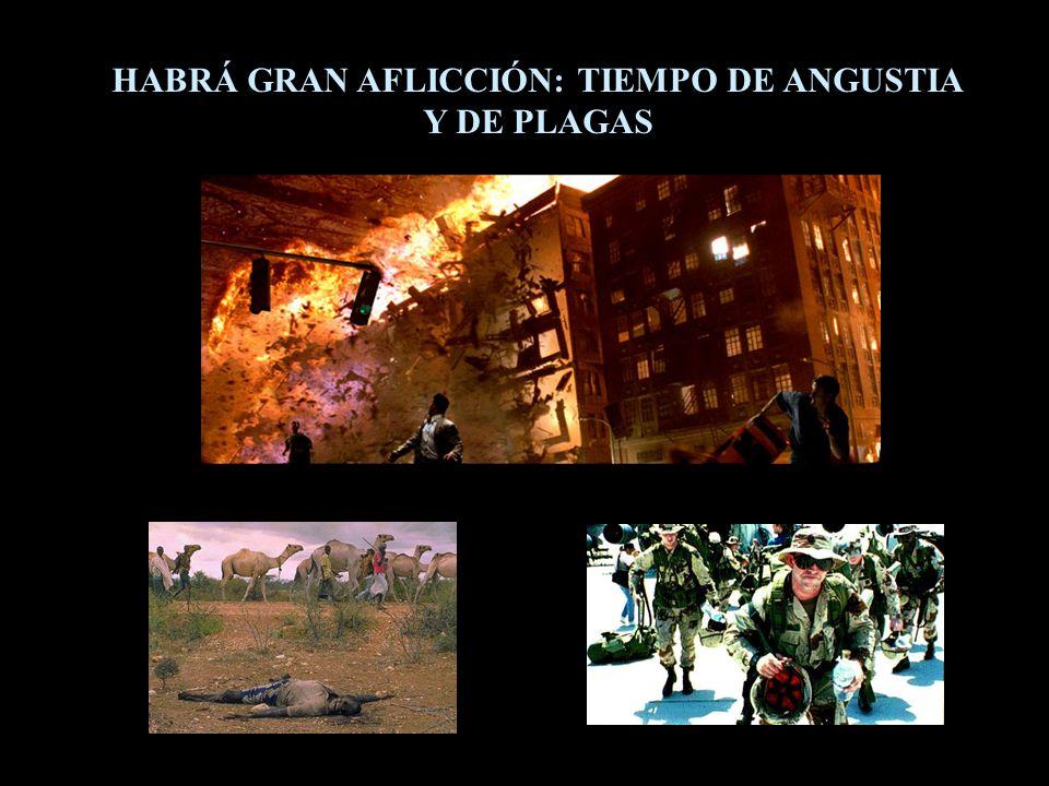 HABRÁ GRAN AFLICCIÓN: TIEMPO DE ANGUSTIA