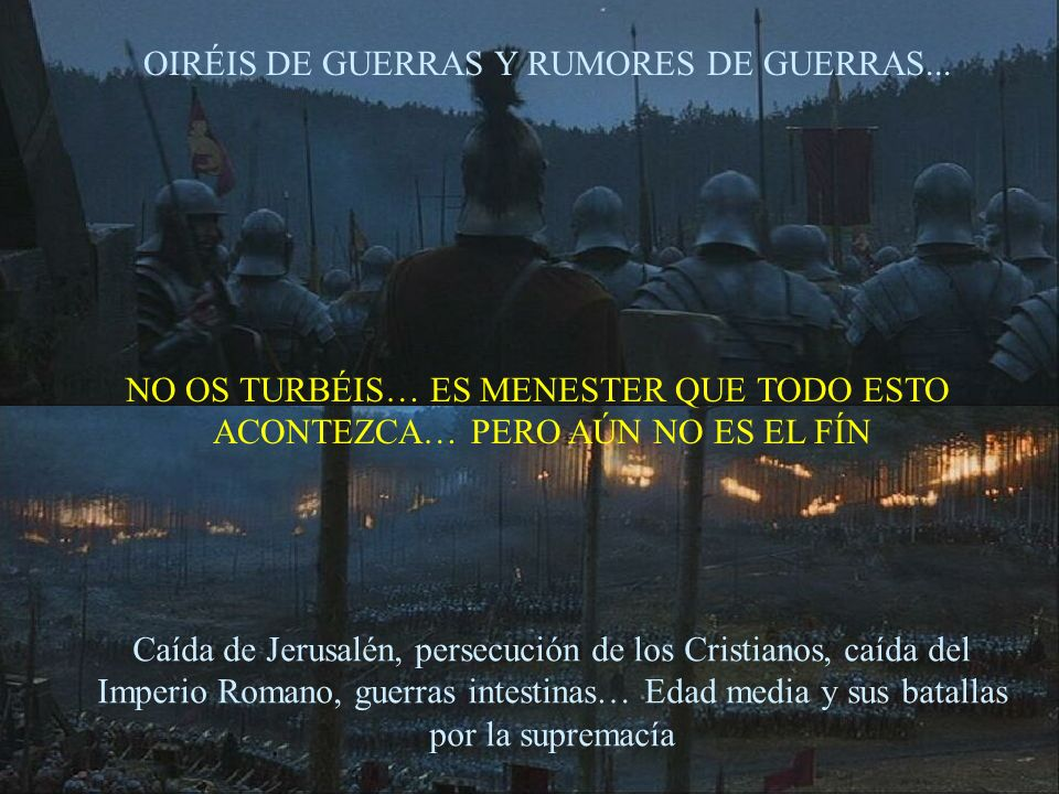 OIRÉIS DE GUERRAS Y RUMORES DE GUERRAS...